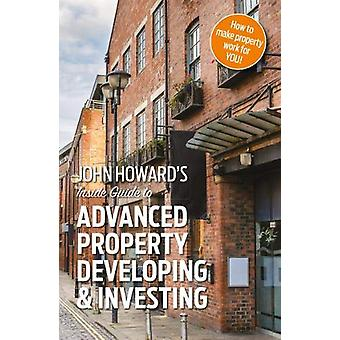 John Howard's Inside Guide to Advanced Property Developing & Inve