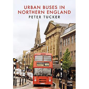 Urban Buses in Northern England by Peter Tucker