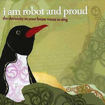 I Am Robot & Proud - Electricity in Your House Wants to Sing [CD] USA import