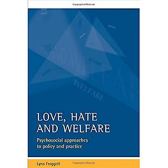 Love, Hate and Welfare: Psychosocial Approaches to Policy and Practice