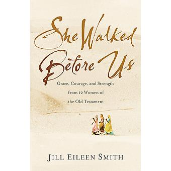 She Walked Before Us by Smith & Jill Eileen