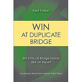 Win at Duplicate Bridge: Bid difficult bridge hands like an expert