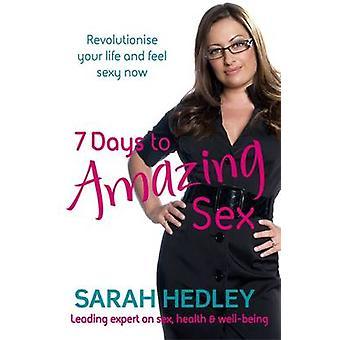 7 päivää hämmästyttävään seksiin - mullista elämäsi ja tunne seksikäs nyt S: ltä