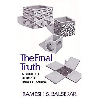 Final Truth - A Guide to Ultimate Understanding by Ramesh S Balsekar -