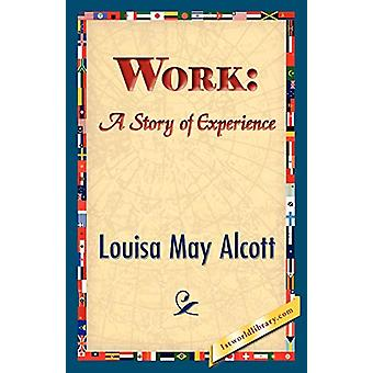 Work - A Story of Experience by Louisa May Alcott - 9781421833866 Book