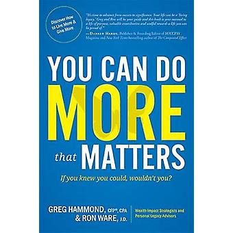 You Can Do More That Matters - If You Knew You Could - Wouldn't You? b