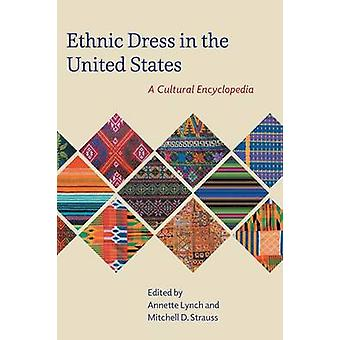 Ethnic Dress in the United States - A Cultural Encyclopedia by Annette