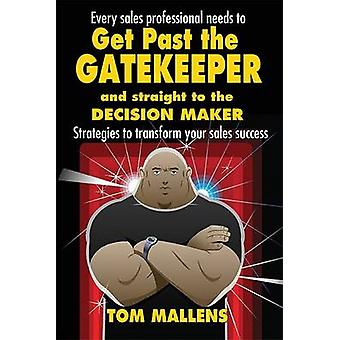 Get Past the Gatekeeper And Straight to the Decision Maker by Mallens & Tom