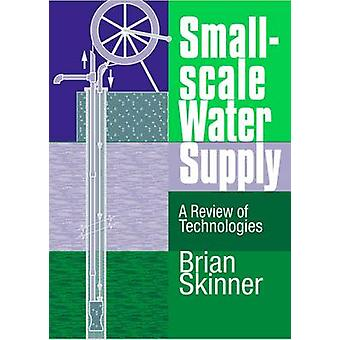Small-scale Water Supply - A Review of Technologies by Brian Skinner -