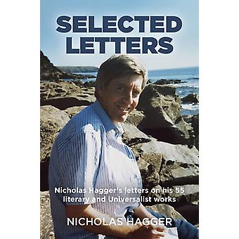 Selected Letters  Nicholas Haggers letters on his 55 literary and Universalist works by Nicholas Hagger