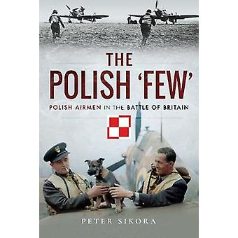 The Polish 'Few' - Polish Airmen in the Battle of Britain by The Polis