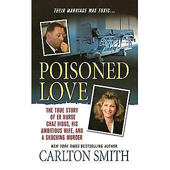 Amor envenenado: A verdadeira história de Er enfermeira Chaz Higgs, sua esposa ambiciosa e um assassinato chocante