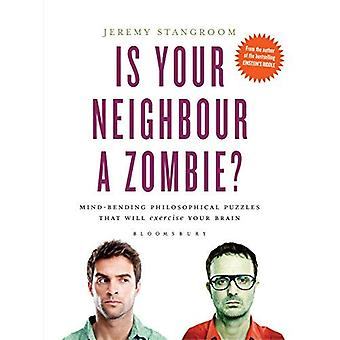 Is Your Neighbour a Zombie?: Compelling Philosophical Puzzles That Challenge Your Beliefs