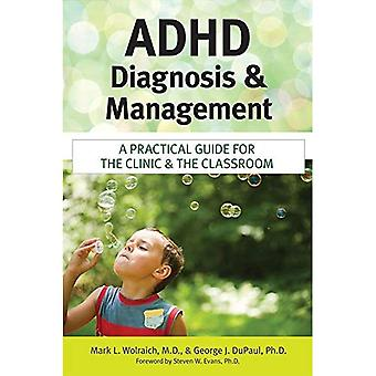 ADHD Diagnosis and Management: A Practical Guide for the Clinic and the Classroom: