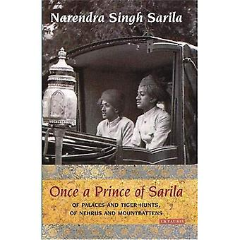 Une fois un Prince de Sarila: du palais et de la chasse au tigre, des Nehrus et Mountbattens