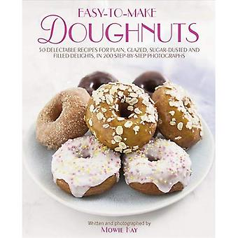 Easy-To-Make Doughnuts: 50 Delectable Recipes for Plain, Glazed, Sugar-dusted and Filled Delights, in 200 Step-by-step...