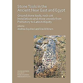 Stone Tools in the Ancient� Near East and Egypt: Ground stone tools, rock-cut installations and stone vessels from Prehistory to Late Antiquity (Archaeopress Near� Eastern Archaeology)
