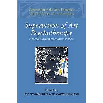 Supervision of Art Psychotherapy by Edited by Joy Schaverien & Edited by Caroline Case