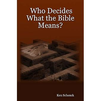 Who Decides What the Bible Means by Schenck & Ken