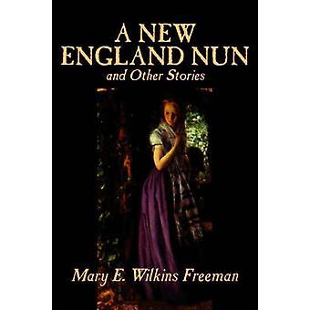 Una suora di New England and Other Stories di Mary E. Wilkins Freeman Fiction brevi racconti di Freeman & Mary E. Wilkins
