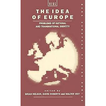 The Idea of Europe Problems of National and Transnational Identity by Nelson & Brian