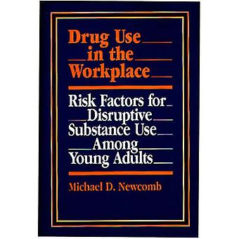 Drug Use in the Workplace Risk Factors for Disruptive Substance Use Among Young Adults by Newcomb & Michael D.