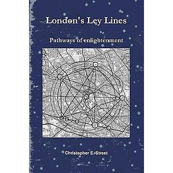 Londons Ley Lines Pathways of Enlightenment by Street & Christopher