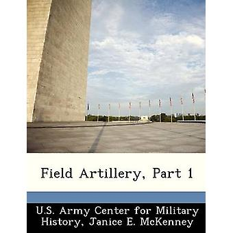 Field Artillery Part 1 by U.S. Army Center for Military History