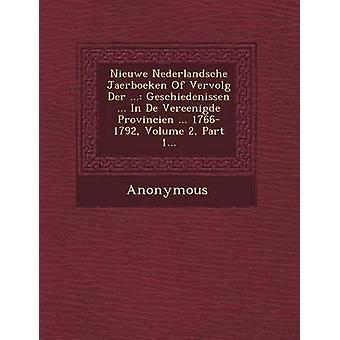 Nieuwe Nederlandsche Jaerboeken of Vervolg Der ... Geschiedenissen ... in de Vereenigde Provincien ... 17661792 Volume 2 Part 1... by Anonymous