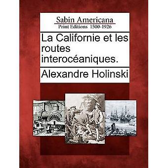 La Californie et les routes interocaniques. da Holinski & Alexandre