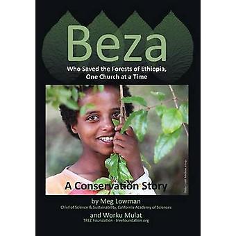 Beza joka pelasti metsät Etiopian yksi kirkko kerrallaan säilyttäminen Story Lowman & Meg