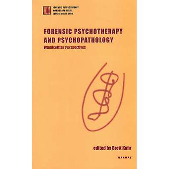 Forensic Psychotherapy and Psychopathology by Kahr & Brett