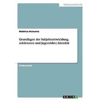 Grundlagen der Subjektentwicklung. Adoleszenz und Jugendalter Identitt af Matzanke & Matthias