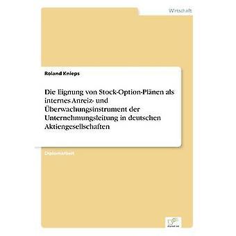 Die StockOptionPlnen von Eignung als internes Anreiz und berwachungsinstrument der Unternehmungsleitung in deutschen Aktiengesellschaften par Knieps & Roland