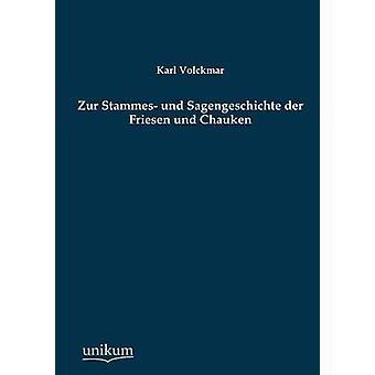 Zur Stammes und Sagengeschichte der Friesen und Chauken par Volckmar & Karl