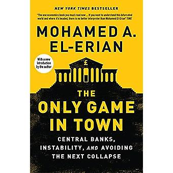 The Only Game in Town - Central Banks - Instability - and Avoiding the