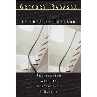 If This be Treason - Translation and its Dyscontents - a Memoir by Greg