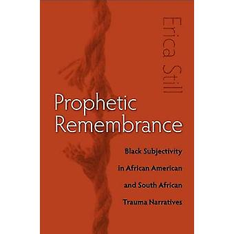 Prophetic Remembrance - Black Subjectivity in African American and Sou