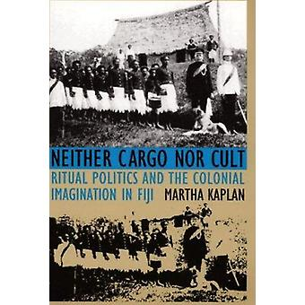Neither Cargo Nor Cult - Ritual Politics and the Colonial Imagination