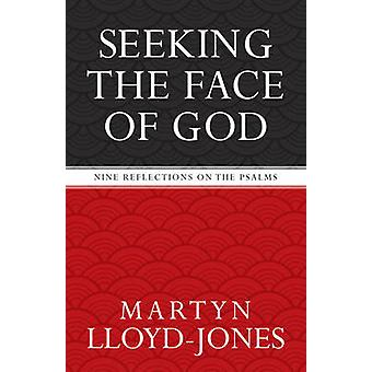 Seeking the Face of God - Nine Reflections on the Psalms by Martyn Llo