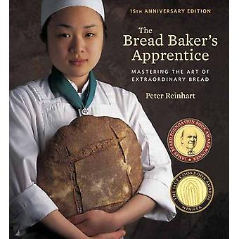Bread Baker's Apprentice - Mastering the Art of Extraordinary Bread by
