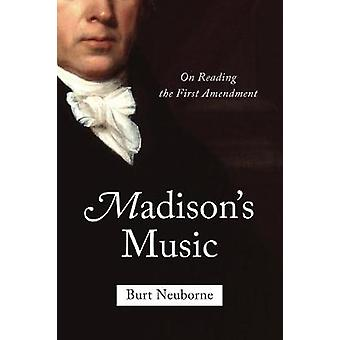 Madison's Music - On Reading the First Amendment by Burt Neuborne - 97