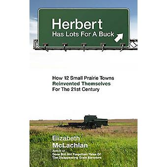 Herbert Has Lots for a Buck - How 12 Small Prairie Towns Reinvented Th