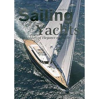 Sailing Yachts - The Masters of Elegance and Style by Sibylle Kramer -