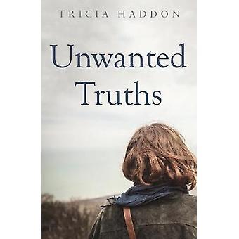 Unerwünschte Wahrheiten von Tricia Haddon