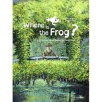 Where is the Frog A Childrens Book Inspired by Claude Monet by Geraldine Elschner