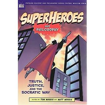 Superheroes and Philosophy by Tom Morris - Matt Morris - William Irwi