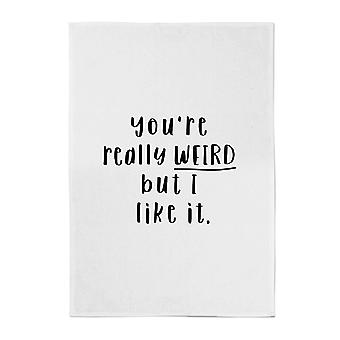 You're Really Weird But I Like It Cotton Tea Towel