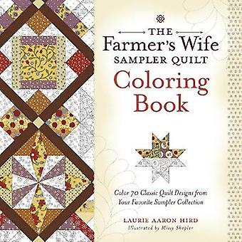 The Farmers Wife Sampler Quilt Coloring Book  Color 70 Classic Quilt Designs from Your Favorite Sampler Collection by Laurie Aaron Hird
