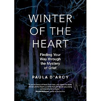 Winter of the Heart Finding Your Way through the Mystery of Grief par Paul D Arcy